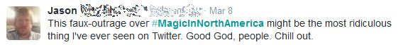 """""""This faux-outrage over #MagicinNorthAmerica might be the most ridiculous thing I've seen on Twitter. Good God, people. Chill out."""""""